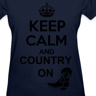 Design ~ Keep Calm and Country On Tshirt