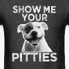 SHOW ME YOUR PITTIES 102.png - Men's T-Shirt