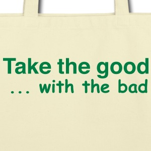 TYPE: Take the Good with the bad Bags  - Eco-Friendly Cotton Tote