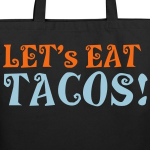 LET's EAT TACO's! funny mexican satire design Bags  - Eco-Friendly Cotton Tote