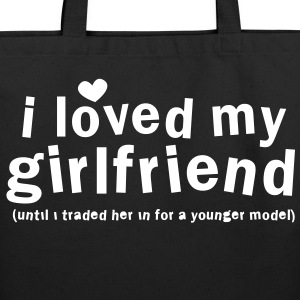 I LOVED MY GIRLFRIEND until i traded him in for a younger model Bags  - Eco-Friendly Cotton Tote
