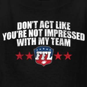 DON'T ACT LIKE YOU'RE NOT IMPRESSED WITH MY TEAM K - Kids' T-Shirt