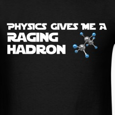 Physics Gives Me a Raging Hadron Shirt T-Shirts