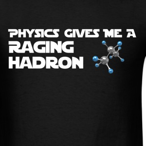 Physics Gives Me a Raging Hadron Shirt T-Shirts - Men's T-Shirt