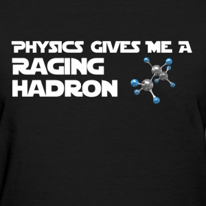 Physics Gives Me a Raging Hadron Shirt Women's T-Shirts - Women's T-Shirt