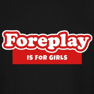 Foreplay is for Girls (2) T-Shirts - Men's Tall T-Shirt