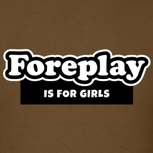Foreplay is for Girls (2) T-Shirts - Men's T-Shirt
