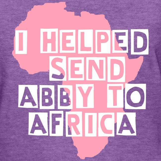 I Helped Send Abby to Africa (Women's)