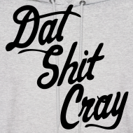Design ~ Dat Shit Cray Hoodies - stayflyclothing.com