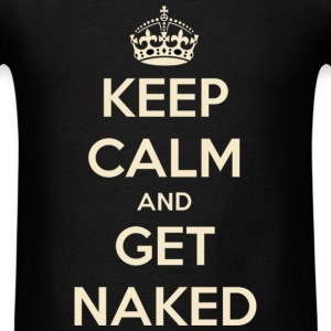 Keep Calm and Get Naked - Men's T-Shirt