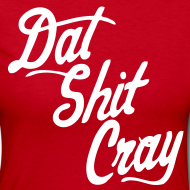 Design ~ Dat Shit Cray Long Sleeve Shirts - stayflyclothing.com