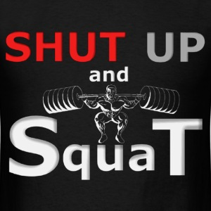 SHUT UP AND SQUAT! T-Shirts - Men's T-Shirt