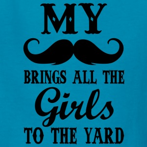 my moustache brings all the girls to the yard Kids' Shirts - Kids' T-Shirt