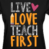 Live Love Teach First Grade - Women's T-Shirt