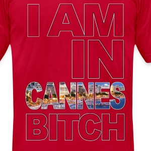 I am in CANNES Bitch T-Shirts - Men's T-Shirt by American Apparel