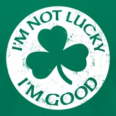 I'M NOT LUCKY I'M GOOD T-Shirts