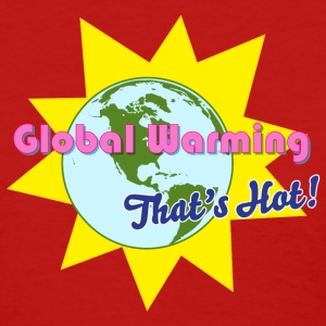 Global Warming That's Hot T-Shirt - Women's T-Shirt
