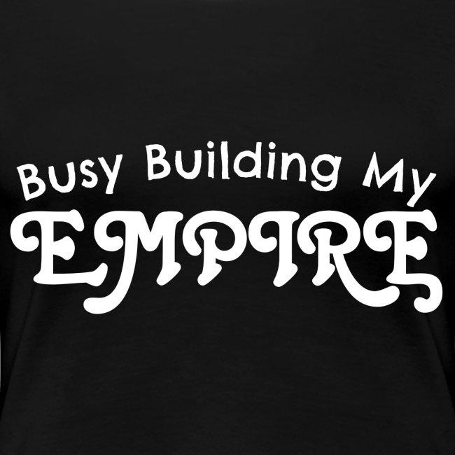 Busy Building My Empire Women's Premium T-Shirt
