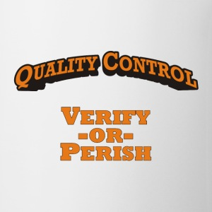Quality Control - Verify -or- Perish! - Coffee/Tea Mug