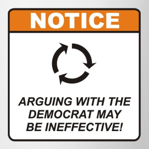Arguing with the Democrat may be ineffective! - Coffee/Tea Mug