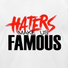 HATERS make us famous. T-Shirts