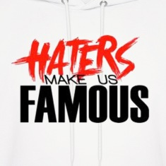 HATERS make us famous. Hoodies