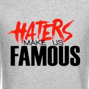 HATERS make us famous. Long Sleeve Shirts - Crewneck Sweatshirt