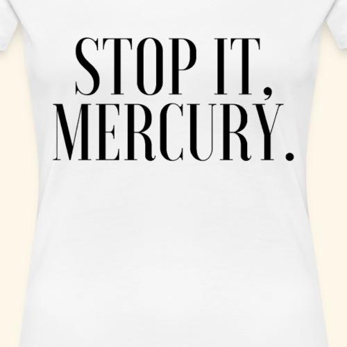 Stop it, Mercury