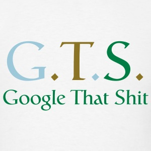 GTS - Google That Sh*t T-Shirts - Men's T-Shirt