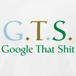 GTS - Google That Sh*t T-Shirts - Men's T-Shirt by American Apparel