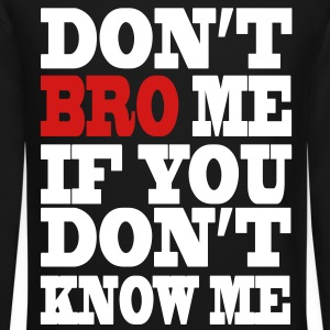 Don't Bro Me Long Sleeve Shirts - Crewneck Sweatshirt