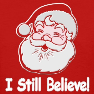 I Still Believe Santa - Women's T-Shirt