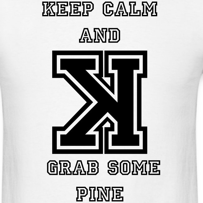 Keep Calm and Grab Some Pine