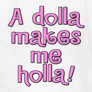 A Dolla Makes Me Holla! Honey Boo Kids' Shirts - Kids' T-Shirt