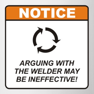 Arguing with the Welder may be ineffective! - Coffee/Tea Mug
