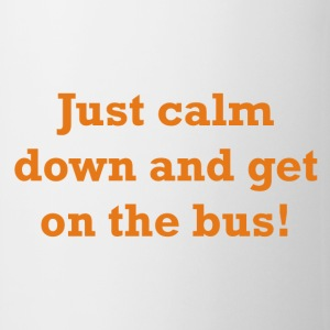 Just calm down and get on the bus! - Coffee/Tea Mug