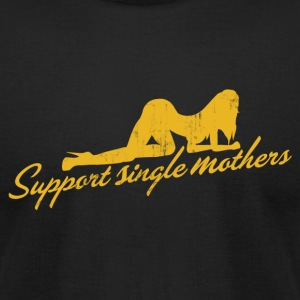 SUPPORT SINGLE MOTHERS T-Shirts - Men's T-Shirt by American Apparel