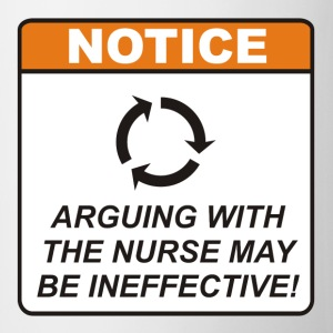 Arguing with the Nurse may be ineffective! - Coffee/Tea Mug