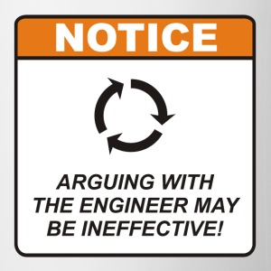 Arguing with the Engineer may be ineffective! - Coffee/Tea Mug