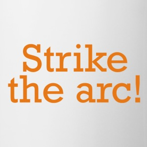 Strike the arc! - Coffee/Tea Mug