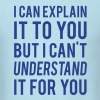 I Can Explain It For You But I Can't Understand It For You. - Men's T-Shirt
