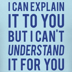 I Can Explain It For You But I Can't Understand It For You.