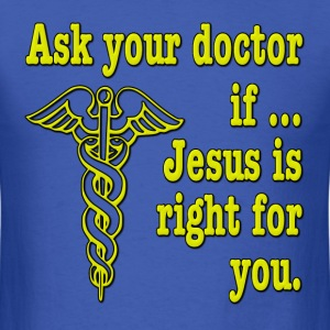 Ask Your Doctor If Jesus is Right For You T-Shirts - Men's T-Shirt