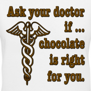 Ask Your Doctor If Chocolate Is Right For You Women's T-Shirts - Women's V-Neck T-Shirt