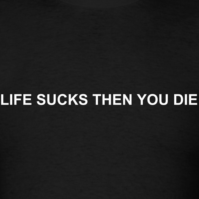 'Life Sucks Then You Die' T-shirt as worn by Slash
