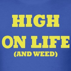 HIGH ON LIFE (AND WEED) T-Shirts