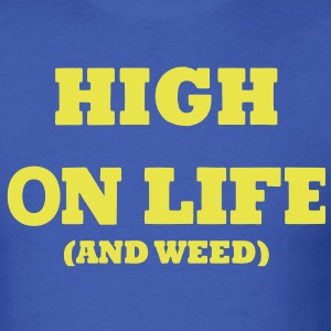 HIGH ON LIFE (AND WEED) T-Shirts - Men's T-Shirt