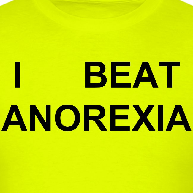 I BEAT ANOREXIA - Buy it to a chubby friend!