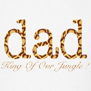 DAD King Of Our Jungle ! T-Shirts - Men's T-Shirt