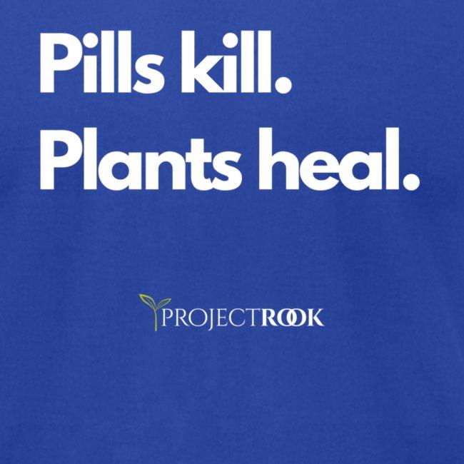 Pills Kill. Plants Heal. Tee